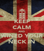 KEEP CALM AND WINED YOUR NECK IN - Personalised Poster A4 size