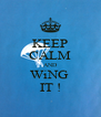 KEEP CALM AND WiNG  IT ! - Personalised Poster A4 size