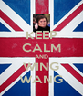 KEEP CALM AND WING WANG - Personalised Poster A4 size