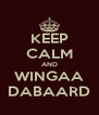 KEEP CALM AND WINGAA DABAARD - Personalised Poster A4 size