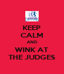 KEEP CALM AND WINK AT THE JUDGES - Personalised Poster A4 size