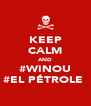 KEEP CALM AND #WINOU #EL PÉTROLE  - Personalised Poster A4 size