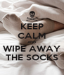 KEEP CALM AND WIPE AWAY THE SOCKS - Personalised Poster A4 size