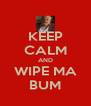 KEEP CALM AND WIPE MA BUM - Personalised Poster A4 size
