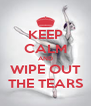KEEP CALM AND WIPE OUT THE TEARS - Personalised Poster A4 size