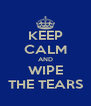 KEEP CALM AND WIPE THE TEARS - Personalised Poster A4 size