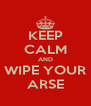 KEEP CALM AND WIPE YOUR ARSE - Personalised Poster A4 size