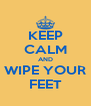 KEEP CALM AND WIPE YOUR FEET - Personalised Poster A4 size