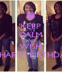 KEEP CALM AND WISH  A HAPPY BIRTHDAY  - Personalised Poster A4 size