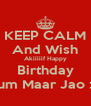 KEEP CALM And Wish Akiiiiif Happy Birthday Tum Maar Jao :P - Personalised Poster A4 size