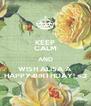 KEEP CALM AND WISH ALISA A  HAPPY BIRTHDAY! <3 - Personalised Poster A4 size