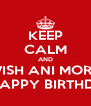 KEEP CALM AND WISH ANI MORK A HAPPY BIRTHDAY - Personalised Poster A4 size
