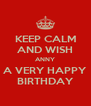 KEEP CALM AND WISH ANNY A VERY HAPPY BIRTHDAY - Personalised Poster A4 size