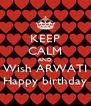 KEEP CALM AND Wish ARWATI Happy birthday - Personalised Poster A4 size