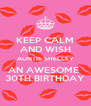 KEEP CALM AND WISH AUNTIE SHELLEY AN AWESOME  30TH BIRTHDAY - Personalised Poster A4 size