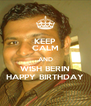 KEEP CALM AND WISH BERIN HAPPY BIRTHDAY - Personalised Poster A4 size