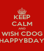KEEP CALM AND WISH CDOG HAPPYBDAY - Personalised Poster A4 size