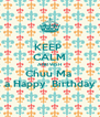 KEEP  CALM AND WISH Chuu Ma  a Happy  Birthday - Personalised Poster A4 size