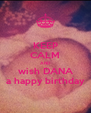 KEEP CALM AND wish DANA a happy birthday - Personalised Poster A4 size