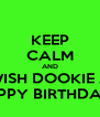 KEEP CALM AND WISH DOOKIE A HAPPY BIRTHDAY!!! - Personalised Poster A4 size