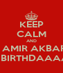 KEEP CALM AND WISH DR. AMIR AKBAR SHAIKH HAPPY BIRTHDAAAAAY! :D - Personalised Poster A4 size