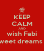 KEEP CALM AND wish Fabi sweet dreams :) - Personalised Poster A4 size