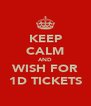 KEEP CALM AND WISH FOR 1D TICKETS - Personalised Poster A4 size