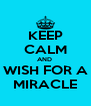 KEEP CALM AND  WISH FOR A MIRACLE - Personalised Poster A4 size