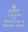 KEEP CALM AND Wish for a Snow day! - Personalised Poster A4 size