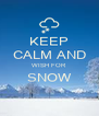 KEEP CALM AND WISH FOR SNOW  - Personalised Poster A4 size
