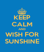 KEEP CALM AND WISH FOR SUNSHINE - Personalised Poster A4 size