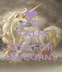 KEEP CALM AND WISH FOR  UNICORNS - Personalised Poster A4 size