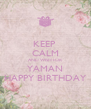 KEEP  CALM AND WISH FOR  YAMAN HAPPY BIRTHDAY - Personalised Poster A4 size