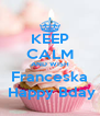 KEEP CALM AND WISH Franceska   Happy Bday  - Personalised Poster A4 size