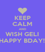 KEEP CALM AND WISH GELI HAPPY BDAY!! - Personalised Poster A4 size
