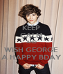 KEEP CALM AND WISH GEORGE A HAPPY BDAY - Personalised Poster A4 size