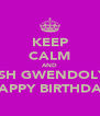 KEEP CALM AND WISH GWENDOLYN HAPPY BIRTHDAY - Personalised Poster A4 size