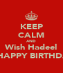 KEEP CALM AND Wish Hadeel A HAPPY BIRTHDAY - Personalised Poster A4 size