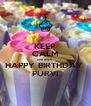 KEEP CALM and wish  HAPPY BIRTHDAY  PURVI - Personalised Poster A4 size