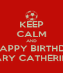 KEEP CALM AND 🎂WISH HAPPY BIRTHDAY TO🍰 🎊🎈MARY CATHERINE 🎈🎉 - Personalised Poster A4 size