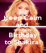 Keep Calm and  wish Happy Birthday to Shakira! - Personalised Poster A4 size