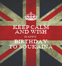 KEEP CALM AND WISH HAPPY BIRTHDAY TO SOUKAINA - Personalised Poster A4 size