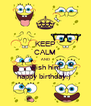 KEEP CALM AND wish him happy birthday:)  - Personalised Poster A4 size