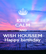KEEP CALM AND WISH HOUSSEM Happy birthday - Personalised Poster A4 size