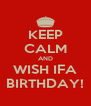 KEEP CALM AND WISH IFA BIRTHDAY! - Personalised Poster A4 size