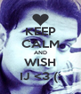 KEEP CALM AND WISH IJ <3 (: - Personalised Poster A4 size