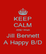 KEEP CALM AND Wish Jill Bennett A Happy B/D - Personalised Poster A4 size