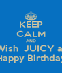 KEEP CALM AND Wish  JUICY a  Happy Birthday - Personalised Poster A4 size
