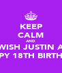 KEEP CALM AND WISH JUSTIN A HAPPY 18TH BIRTHDAY - Personalised Poster A4 size
