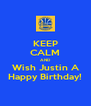 KEEP CALM AND Wish Justin A Happy Birthday! - Personalised Poster A4 size